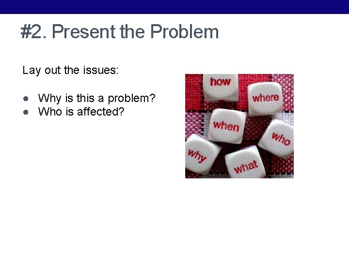 #2. Present the Problem Lay out the issues: ● Why is this a problem?
