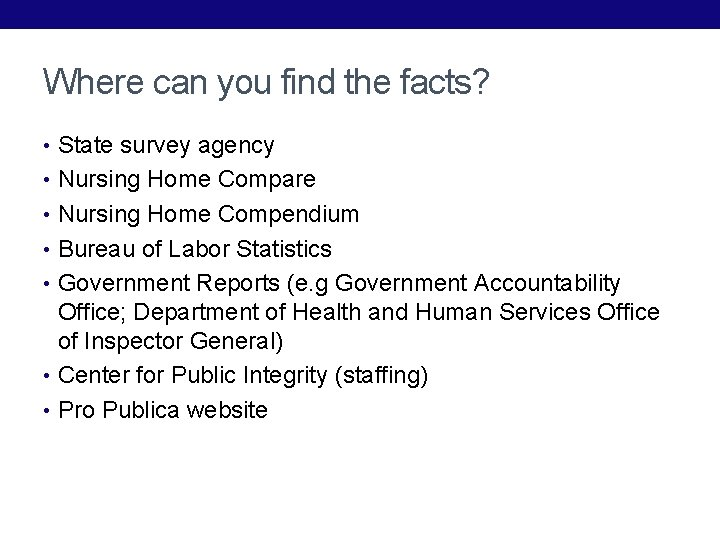 Where can you find the facts? • State survey agency • Nursing Home Compare