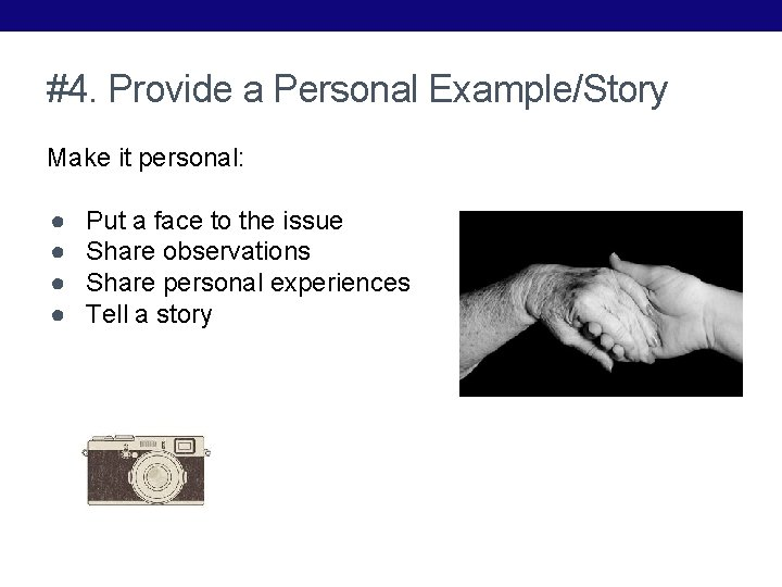 #4. Provide a Personal Example/Story Make it personal: ● ● Put a face to