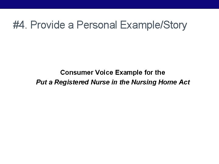 #4. Provide a Personal Example/Story Consumer Voice Example for the Put a Registered Nurse