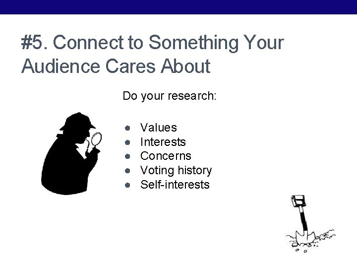 #5. Connect to Something Your Audience Cares About Do your research: ● ● ●