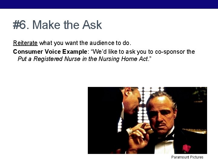 #6. Make the Ask Reiterate what you want the audience to do. Consumer Voice