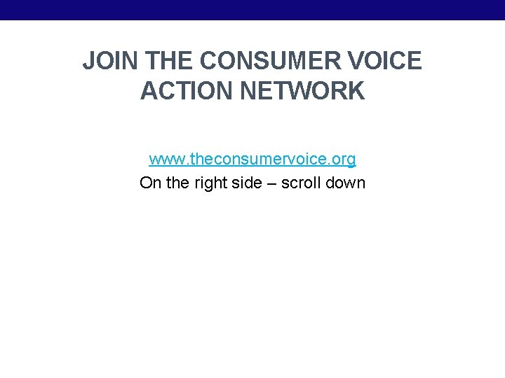 JOIN THE CONSUMER VOICE ACTION NETWORK www. theconsumervoice. org On the right side –