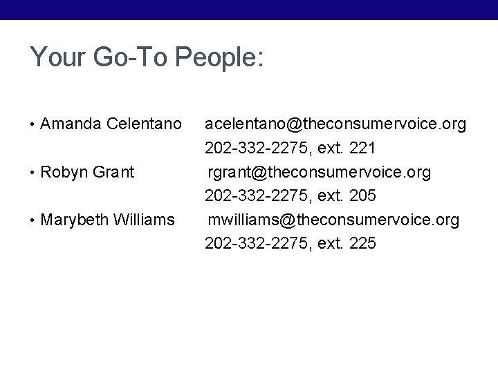 Your Go-To People: • Amanda Celentano • Robyn Grant • Marybeth Williams acelentano@theconsumervoice. org