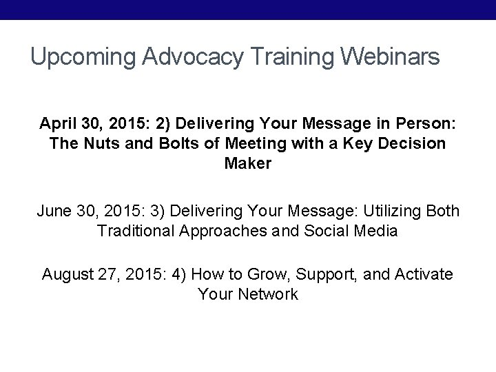 Upcoming Advocacy Training Webinars April 30, 2015: 2) Delivering Your Message in Person: The