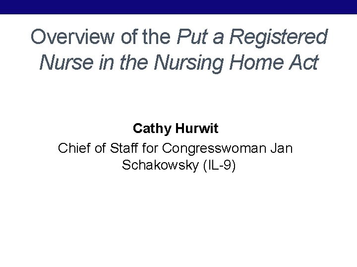 Overview of the Put a Registered Nurse in the Nursing Home Act Cathy Hurwit