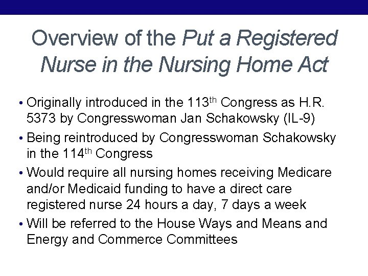 Overview of the Put a Registered Nurse in the Nursing Home Act • Originally