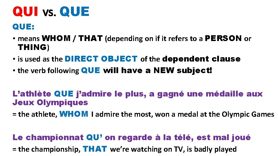 QUI vs. QUE: • means WHOM / THAT (depending on if it refers to