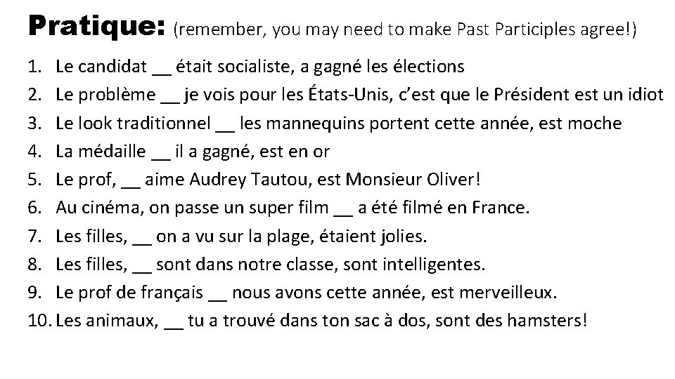 Pratique: (remember, you may need to make Past Participles agree!) 1. Le candidat __