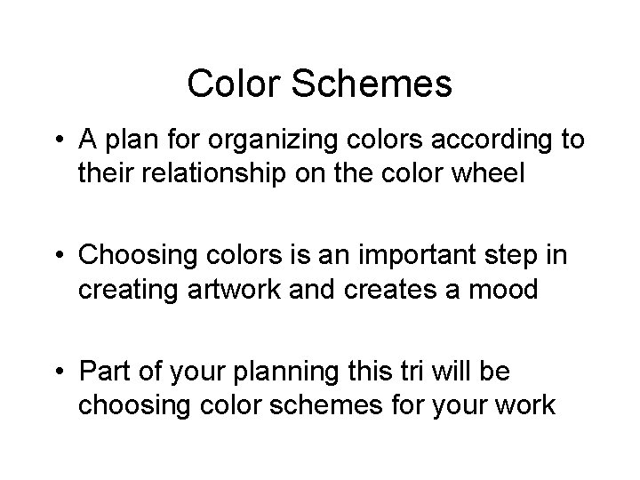 Color Schemes • A plan for organizing colors according to their relationship on the