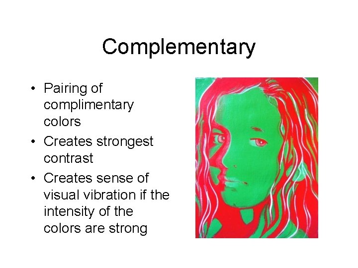 Complementary • Pairing of complimentary colors • Creates strongest contrast • Creates sense of