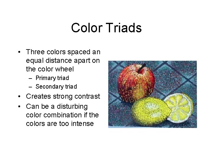 Color Triads • Three colors spaced an equal distance apart on the color wheel