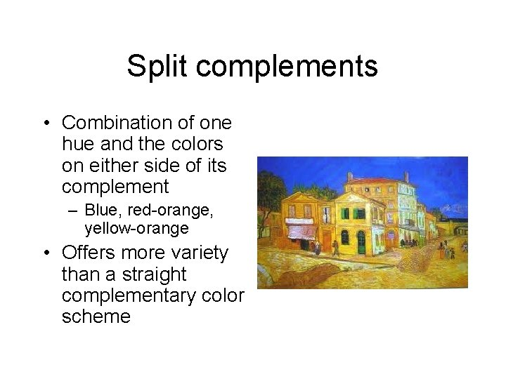 Split complements • Combination of one hue and the colors on either side of