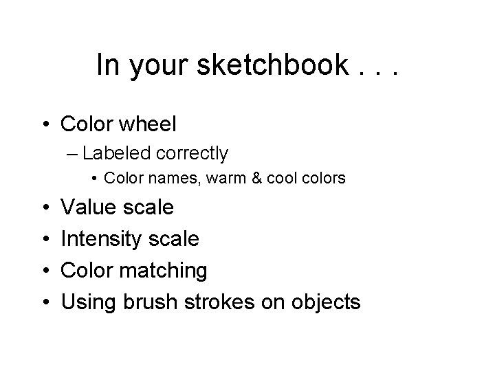 In your sketchbook. . . • Color wheel – Labeled correctly • Color names,