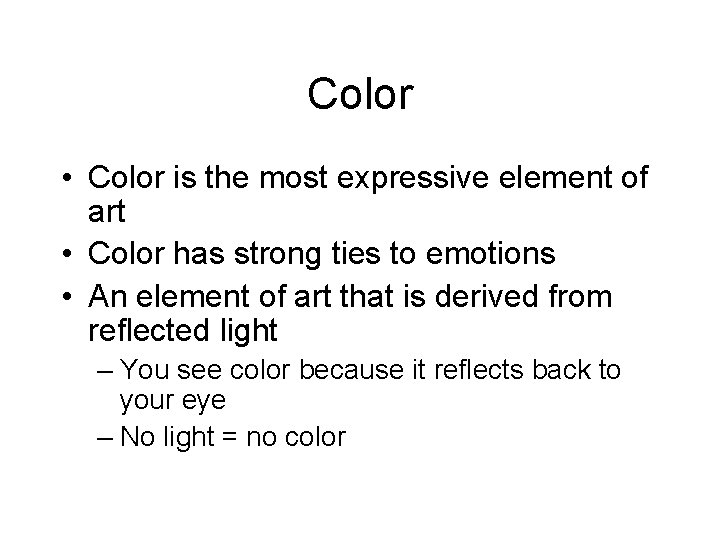 Color • Color is the most expressive element of art • Color has strong