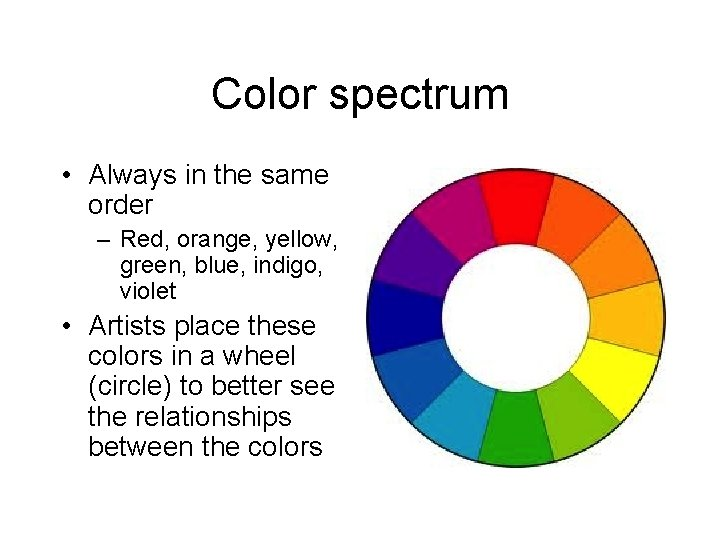 Color spectrum • Always in the same order – Red, orange, yellow, green, blue,