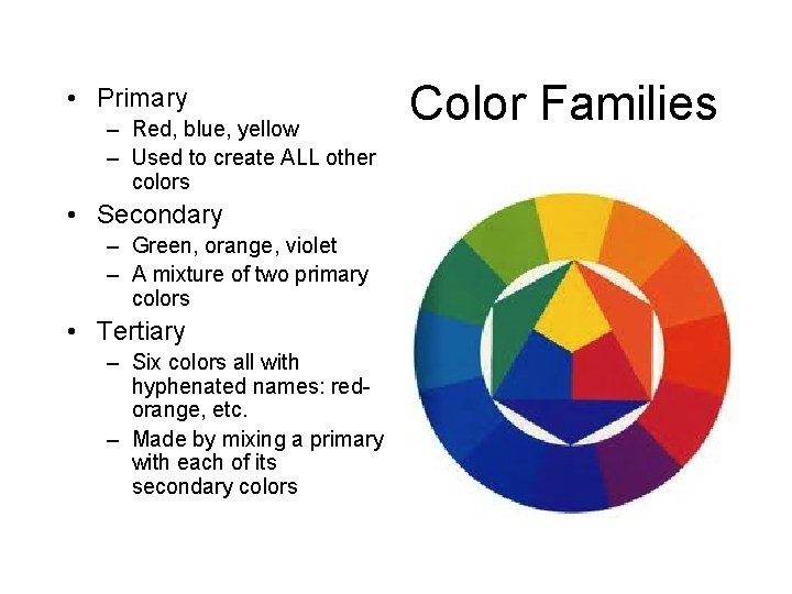 • Primary – Red, blue, yellow – Used to create ALL other colors