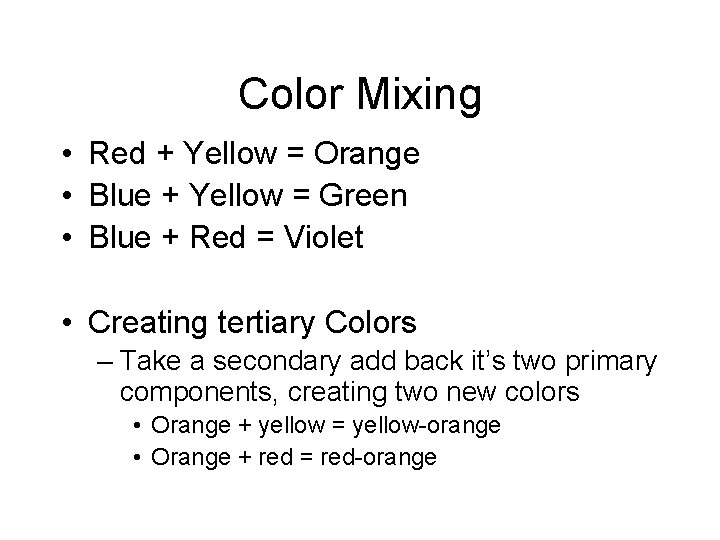 Color Mixing • Red + Yellow = Orange • Blue + Yellow = Green