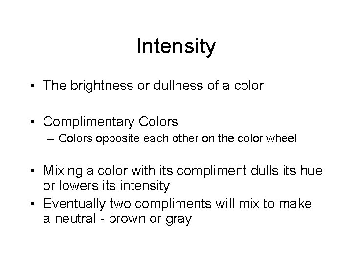 Intensity • The brightness or dullness of a color • Complimentary Colors – Colors