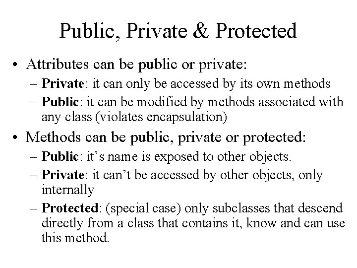 Public, Private & Protected • Attributes can be public or private: – Private: it