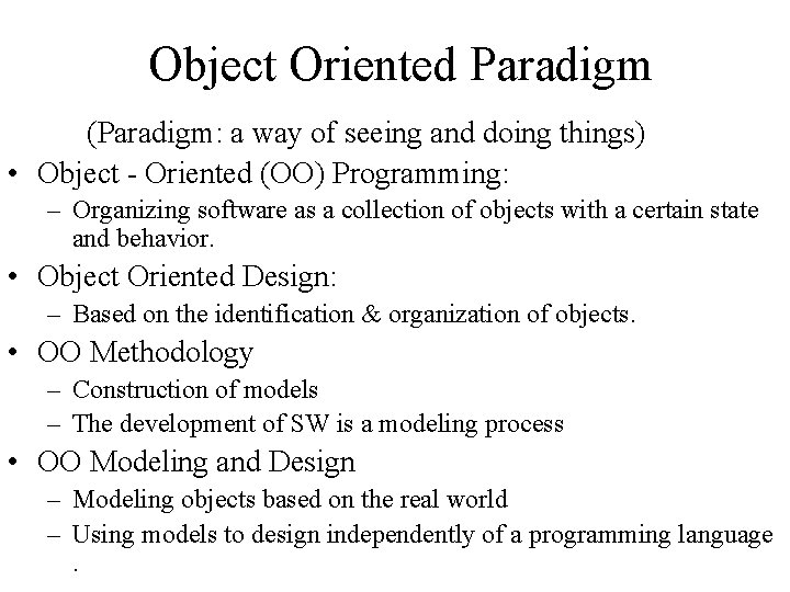 Object Oriented Paradigm (Paradigm: a way of seeing and doing things) • Object -