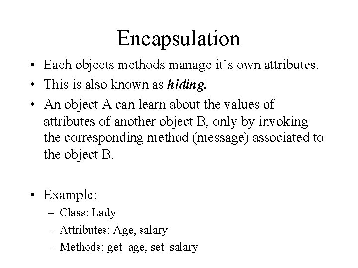Encapsulation • Each objects methods manage it's own attributes. • This is also known
