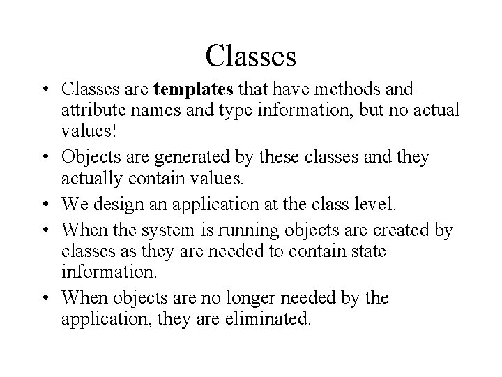 Classes • Classes are templates that have methods and attribute names and type information,