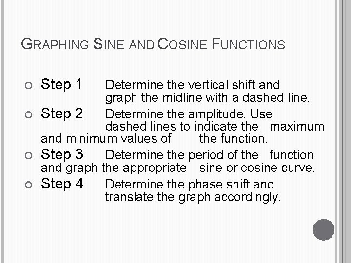 GRAPHING SINE AND COSINE FUNCTIONS Step 1 Determine the vertical shift and graph the