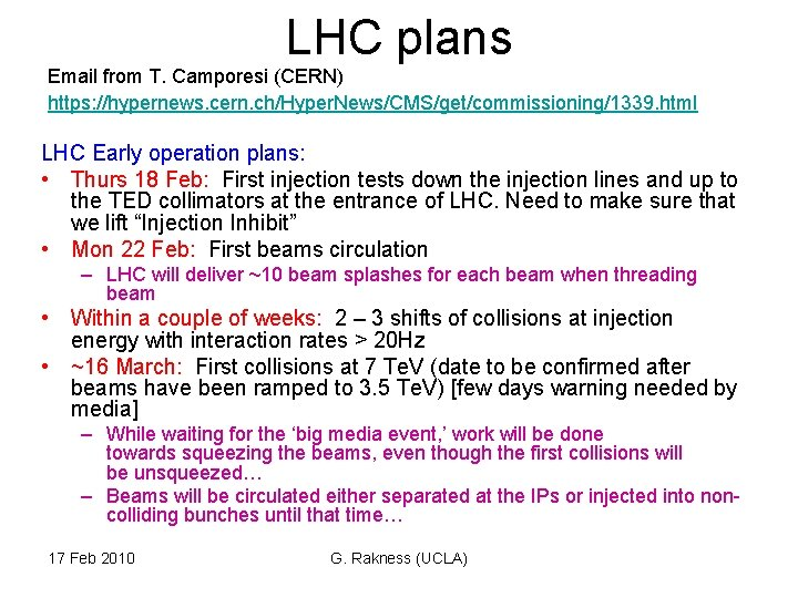 LHC plans Email from T. Camporesi (CERN) https: //hypernews. cern. ch/Hyper. News/CMS/get/commissioning/1339. html LHC