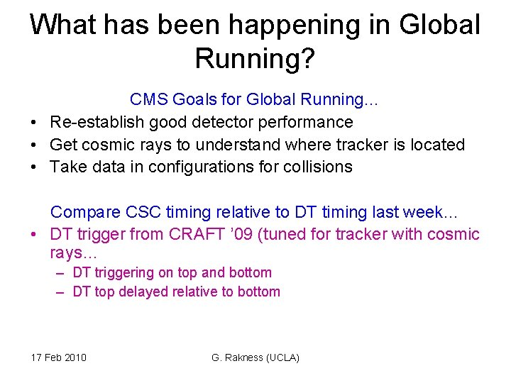 What has been happening in Global Running? CMS Goals for Global Running… • Re-establish