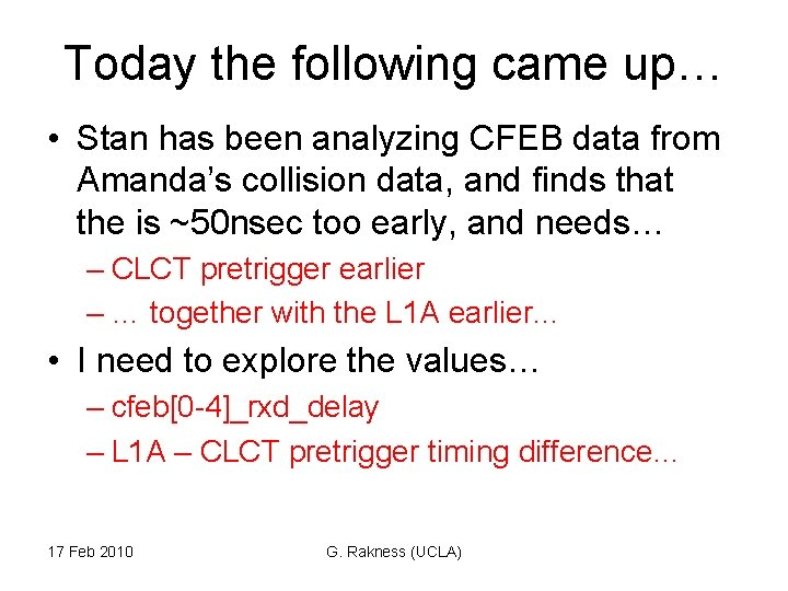 Today the following came up… • Stan has been analyzing CFEB data from Amanda's