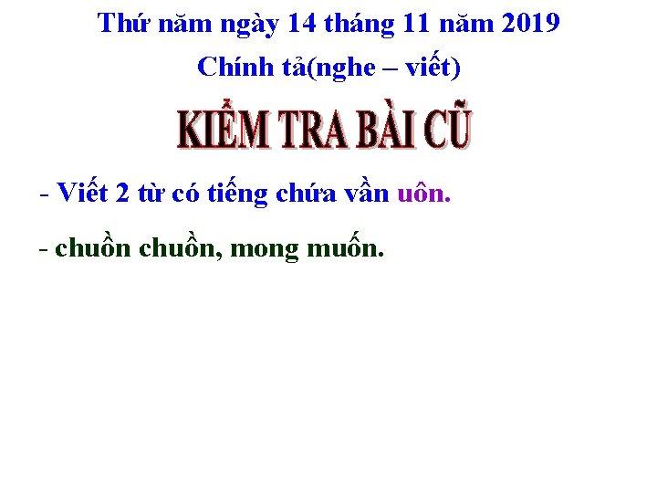 Thứ năm ngày 14 tháng 11 năm 2019 Chính tả(nghe – viết) - Viết