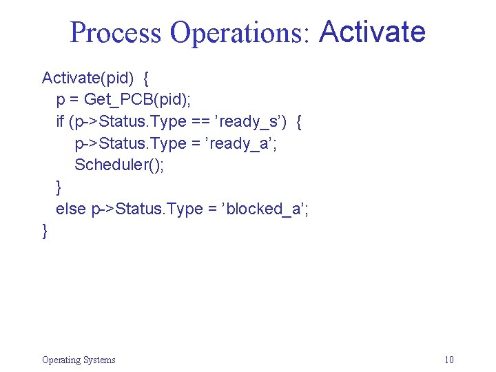 Process Operations: Activate(pid) { p = Get_PCB(pid); if (p->Status. Type == 'ready_s') { p->Status.
