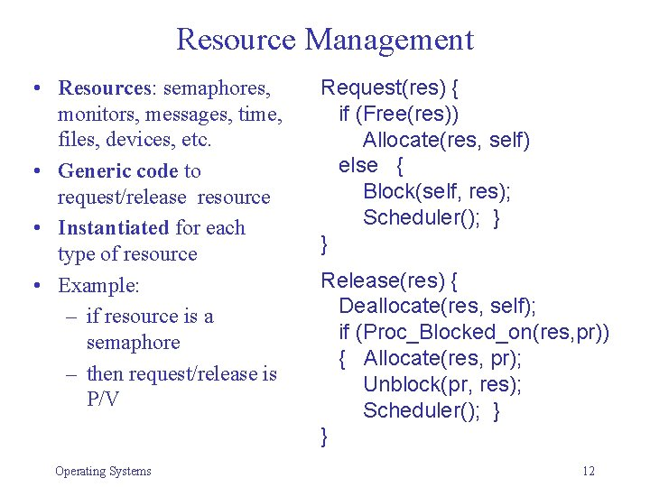 Resource Management • Resources: semaphores, monitors, messages, time, files, devices, etc. • Generic code