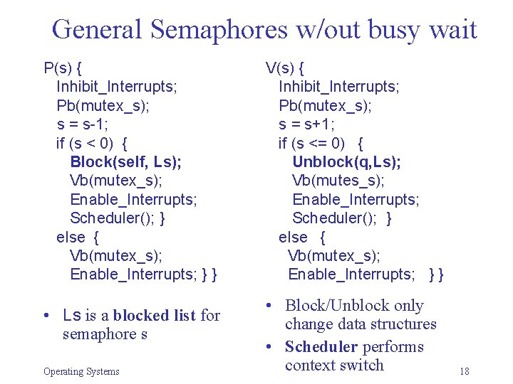 General Semaphores w/out busy wait P(s) { Inhibit_Interrupts; Pb(mutex_s); s = s-1; if (s