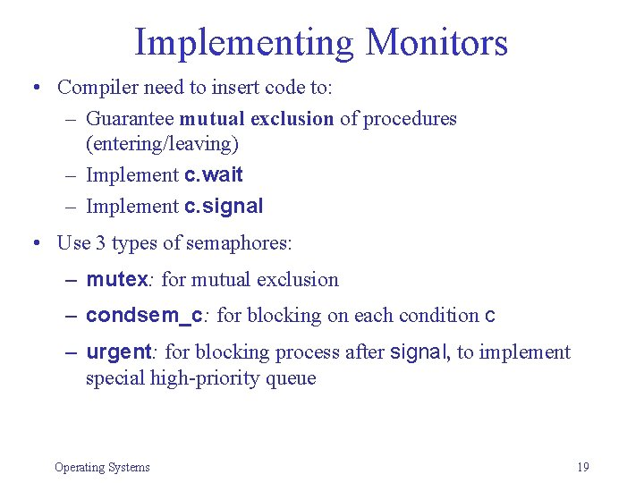 Implementing Monitors • Compiler need to insert code to: – Guarantee mutual exclusion of