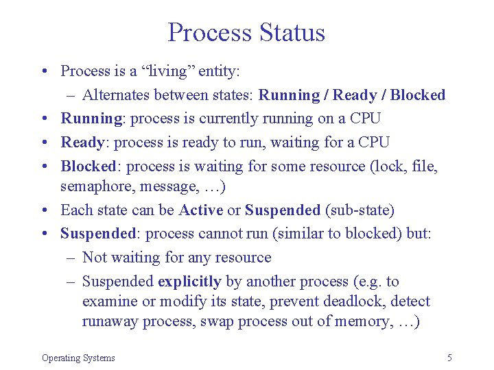 """Process Status • Process is a """"living"""" entity: – Alternates between states: Running /"""