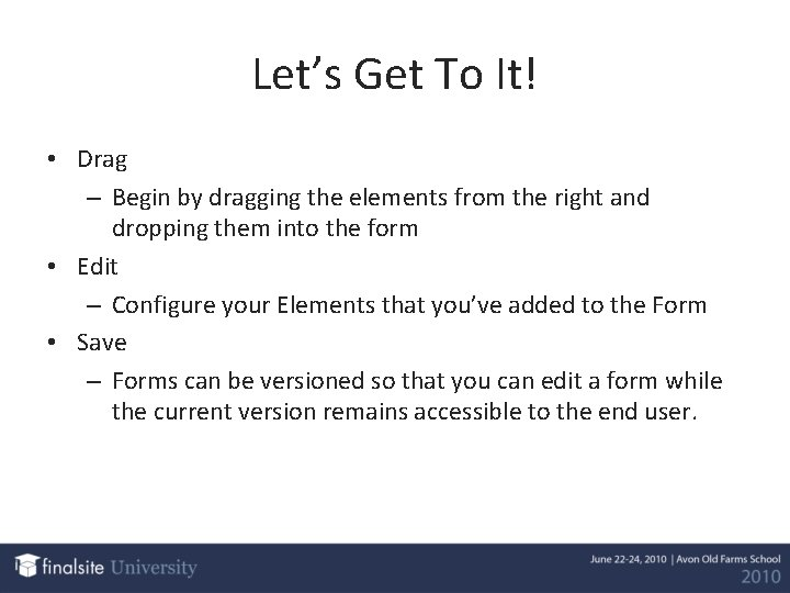 Let's Get To It! • Drag – Begin by dragging the elements from the