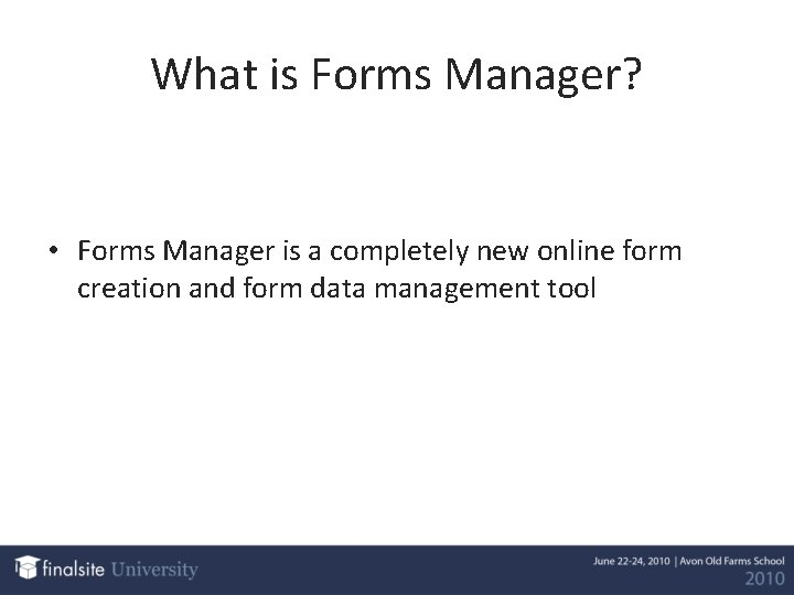 What is Forms Manager? • Forms Manager is a completely new online form creation