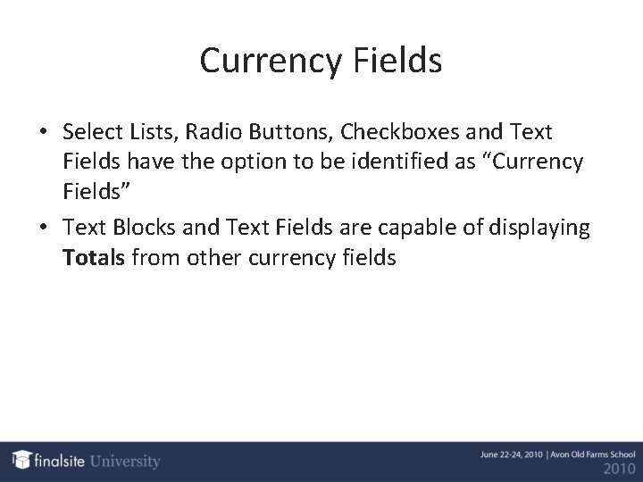 Currency Fields • Select Lists, Radio Buttons, Checkboxes and Text Fields have the option