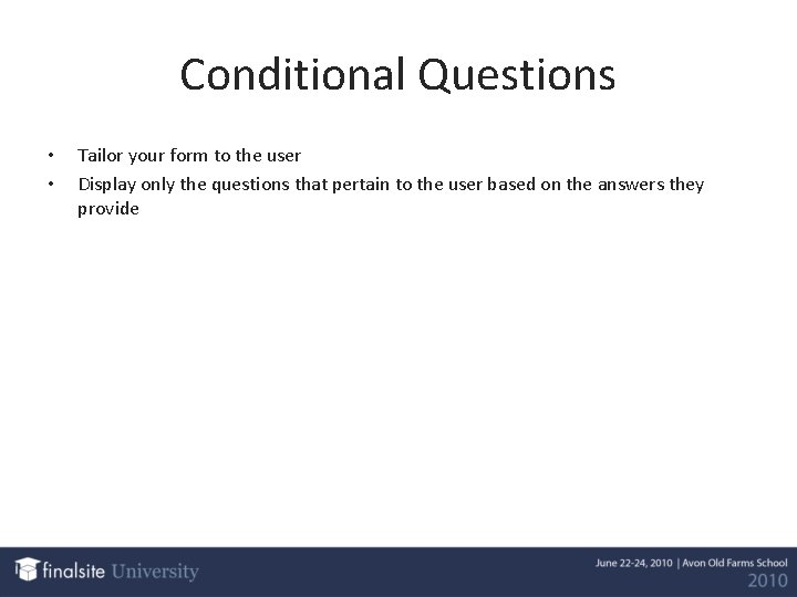 Conditional Questions • • Tailor your form to the user Display only the questions