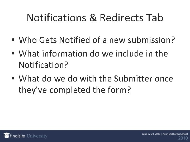Notifications & Redirects Tab • Who Gets Notified of a new submission? • What
