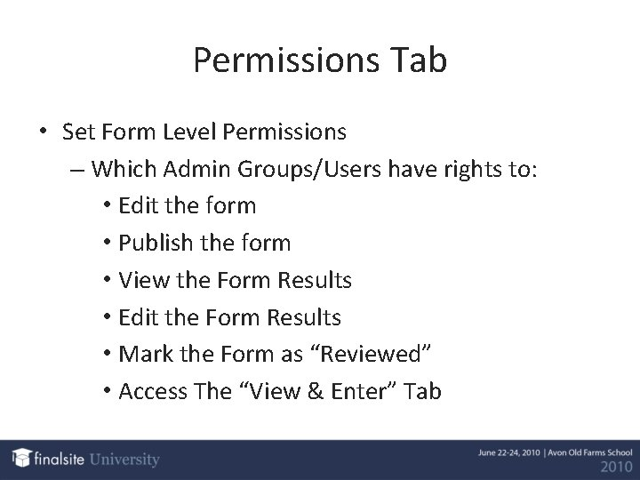 Permissions Tab • Set Form Level Permissions – Which Admin Groups/Users have rights to: