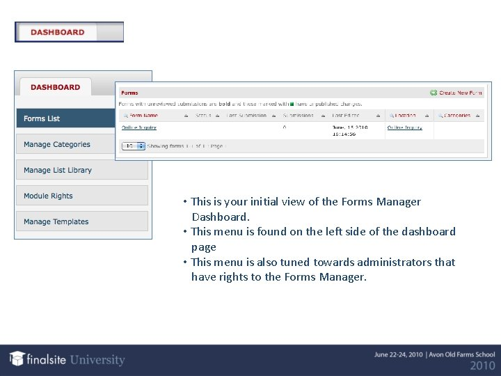 • This is your initial view of the Forms Manager Dashboard. • This