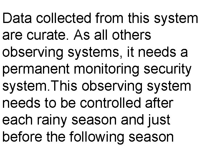 Data collected from this system are curate. As all others observing systems, it needs