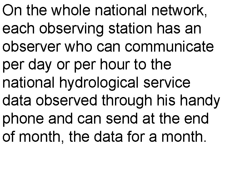 On the whole national network, each observing station has an observer who can communicate