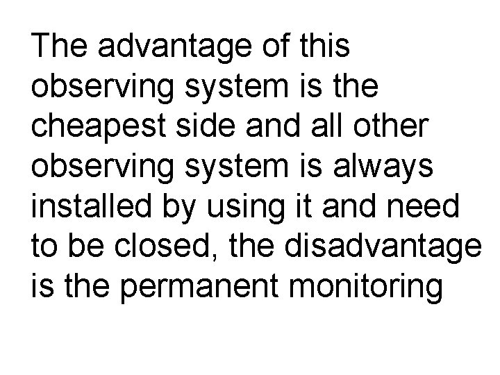 The advantage of this observing system is the cheapest side and all other observing
