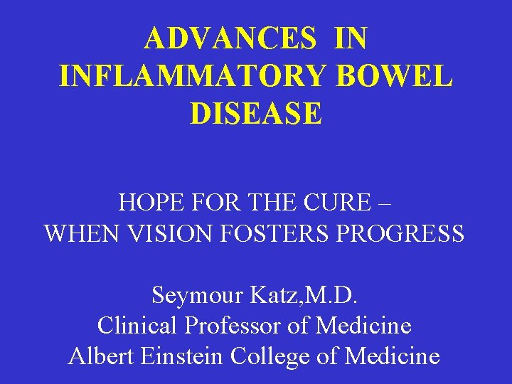 ADVANCES IN INFLAMMATORY BOWEL DISEASE HOPE FOR THE CURE – WHEN VISION FOSTERS PROGRESS