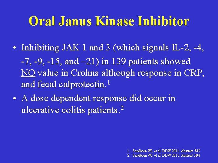 Oral Janus Kinase Inhibitor • Inhibiting JAK 1 and 3 (which signals IL-2, -4,