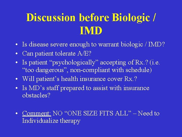 Discussion before Biologic / IMD • Is disease severe enough to warrant biologic /
